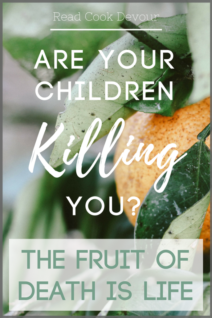 Are Your Children Killing You? The Fruit of Death is Life | Motherhood | Kids | Sanctification | Parenting | Dying to Sin